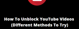 How To Unblock YouTube Videos